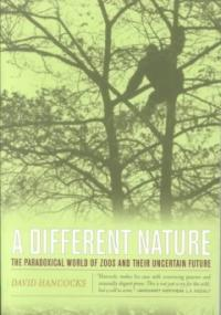 A different nature : the paradoxical world of zoos and their uncertain future