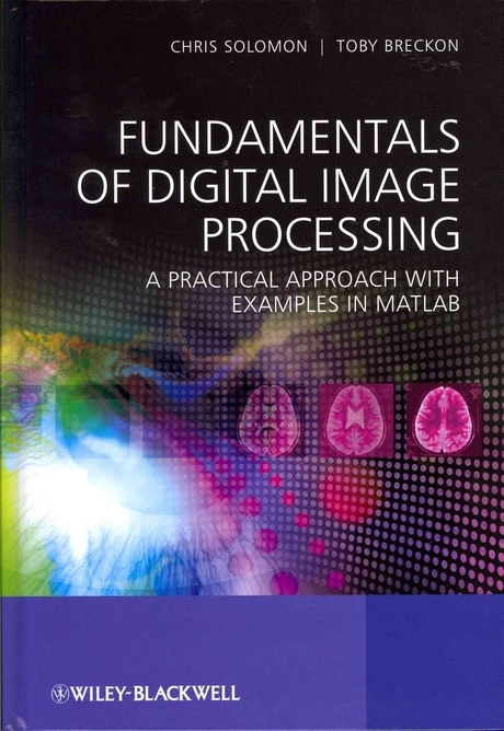 Fundamentals of digital image processing :a practical approach with examples in matlab