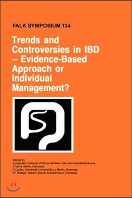 Trends and controversies in IBD-evidence-based approach or individual management? : proceedings of Falk Symposium 134 (new findings on pathogenesis and progress in management of inflammatory bowel diseases, part II) held in Berlin, Germany, June 12-13, 2003