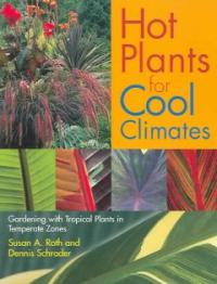 Hot plants for cool climates : gardening with tropical plants in temperate zones