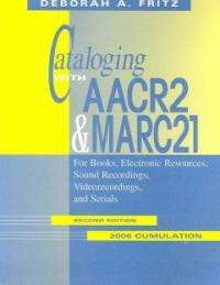 Cataloging with AACR2 & MARC21 :for books, electronic resources, sound recordings, videorecordings, and serials