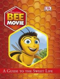BEE MOVIE : (A) Guide to the Sweet Life
