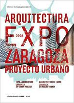Arquitectura Expo 2008 Zaragoza : proyecto urbano = Expo architecture Zaragoza : an urban project = L'architecture de l'expo Zaragoza: un projet urbain
