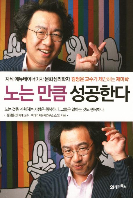 노는 만큼 성공한다 : 지식 에듀테이너이자 문화심리학자 김정운 교수가 제안하는 재미학