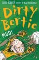 Dirty Bertie. [8]:, mud!