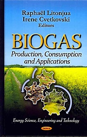 Biogas :production, consumption, and applications